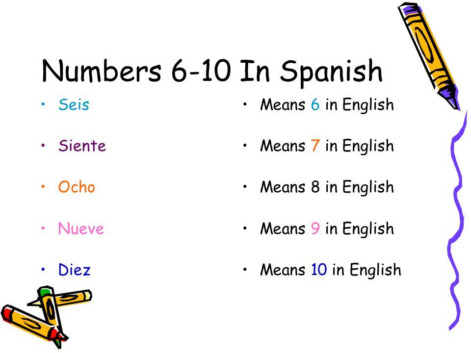 Numbers 6-10 In Spanish Seis Siente Ocho Nueve Diez Means 6 in English Means 7 in English Means 8 in English Means 9 in English Means 10 in English