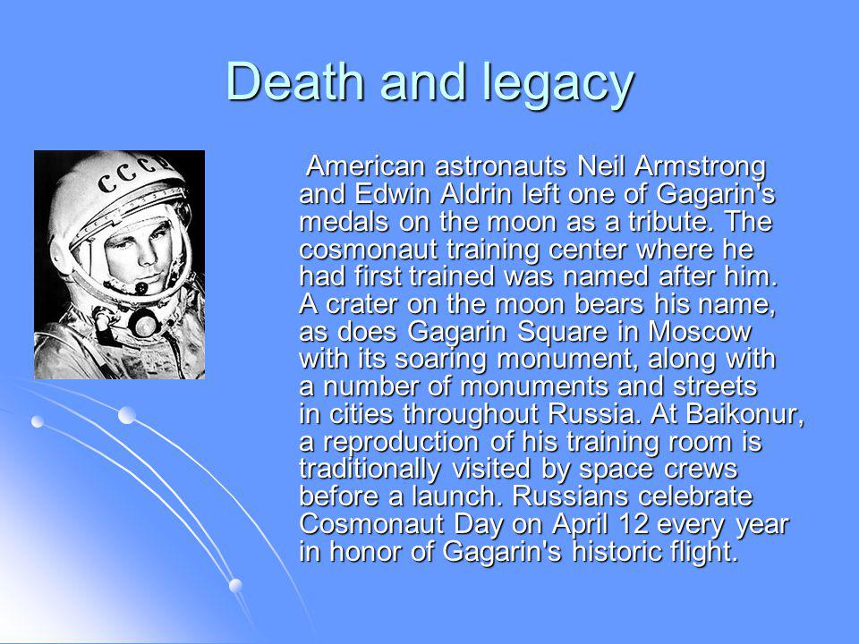 Death and legacy American astronauts Neil Armstrong and Edwin Aldrin left one of Gagarin s medals on the moon as a tribute.