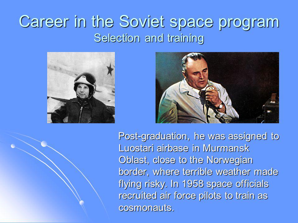 Career in the Soviet space program Selection and training Post-graduation, he was assigned to Luostari airbase in Murmansk Oblast, close to the Norwegian border, where terrible weather made flying risky.