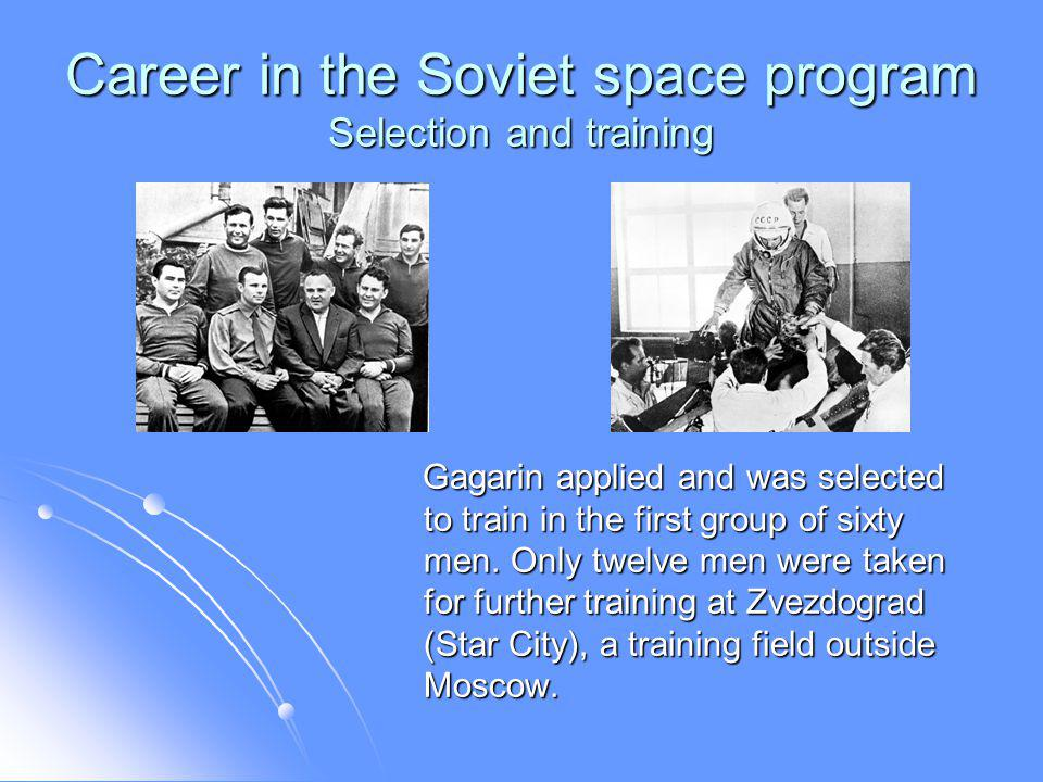 Career in the Soviet space program Selection and training Gagarin applied and was selected to train in the first group of sixty men.