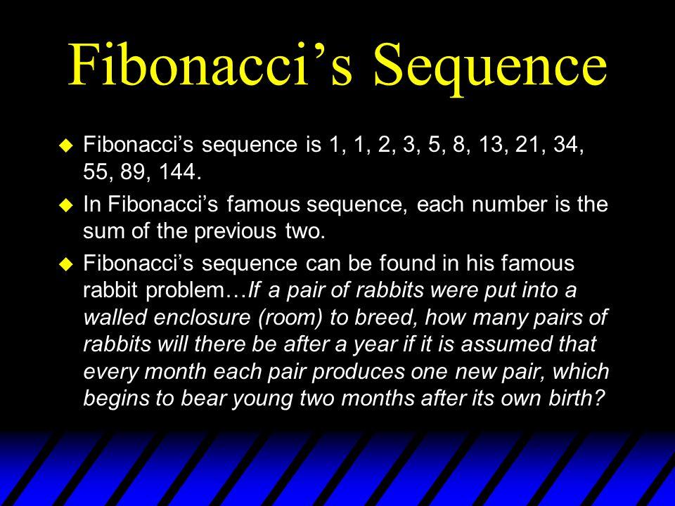 Fibonacci's Name u His real name is Leonardo of Pisa or Pisano.