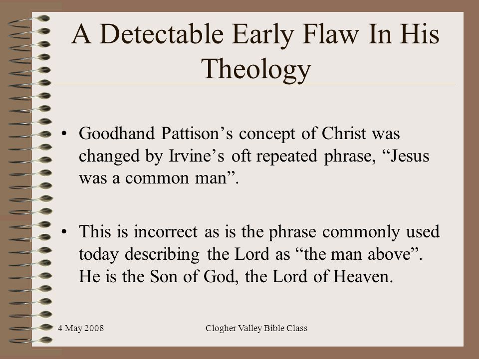 4 May 2008Clogher Valley Bible Class A Detectable Early Flaw In His Theology Goodhand Pattison's concept of Christ was changed by Irvine's oft repeate