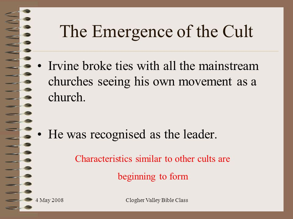 4 May 2008Clogher Valley Bible Class The Emergence of the Cult Irvine broke ties with all the mainstream churches seeing his own movement as a church.