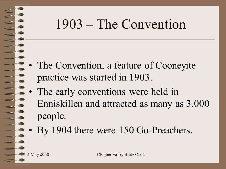 4 May 2008Clogher Valley Bible Class 1903 – The Convention The Convention, a feature of Cooneyite practice was started in 1903.
