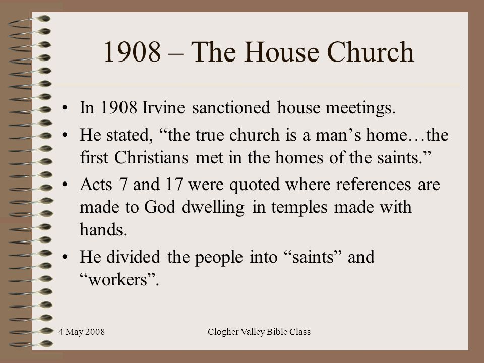 """4 May 2008Clogher Valley Bible Class 1908 – The House Church In 1908 Irvine sanctioned house meetings. He stated, """"the true church is a man's home…the"""