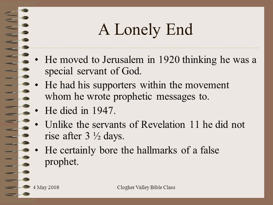 4 May 2008Clogher Valley Bible Class A Lonely End He moved to Jerusalem in 1920 thinking he was a special servant of God.