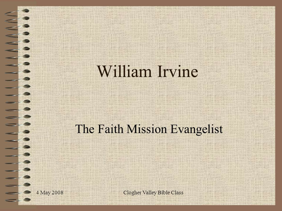 4 May 2008Clogher Valley Bible Class William Irvine The Faith Mission Evangelist