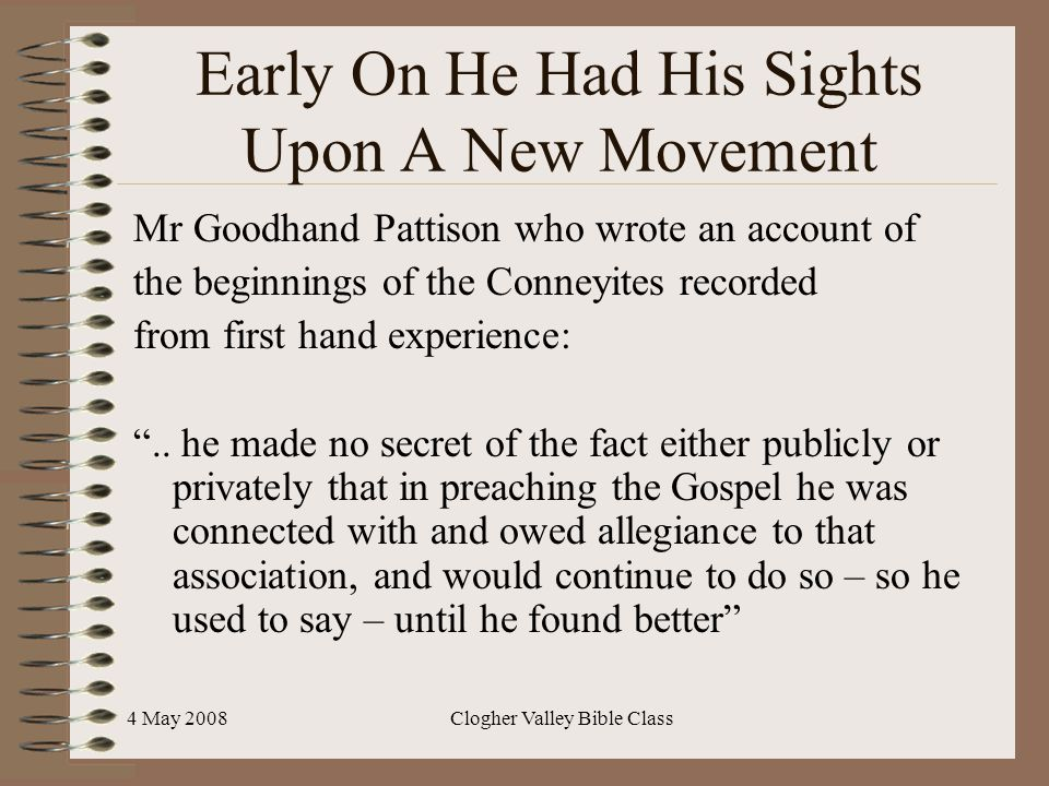 4 May 2008Clogher Valley Bible Class Early On He Had His Sights Upon A New Movement Mr Goodhand Pattison who wrote an account of the beginnings of the Conneyites recorded from first hand experience: ..