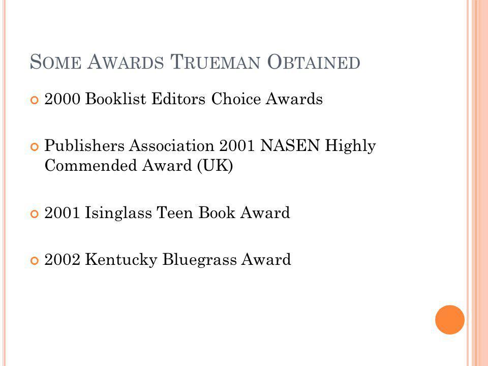 S OME A WARDS T RUEMAN O BTAINED 2000 Booklist Editors Choice Awards Publishers Association 2001 NASEN Highly Commended Award (UK) 2001 Isinglass Teen Book Award 2002 Kentucky Bluegrass Award