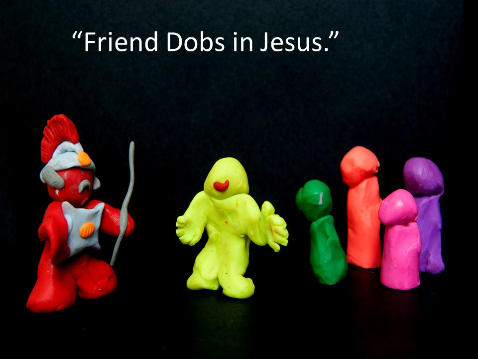 Friend Dobs in Jesus.