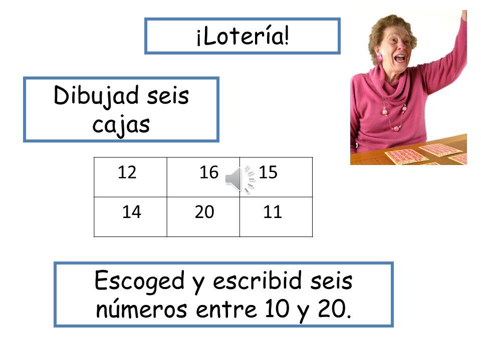 ¡ Lotería! Dibujad seis cajas 12 6 5 4 20 1 Escoged y escribid seis números entre 1 y 20.