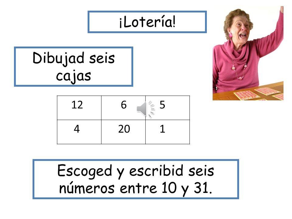 ¡ Lotería! Dibujad seis cajas 12 16 15 14 20 11 Escoged y escribid seis números entre 10 y 20.