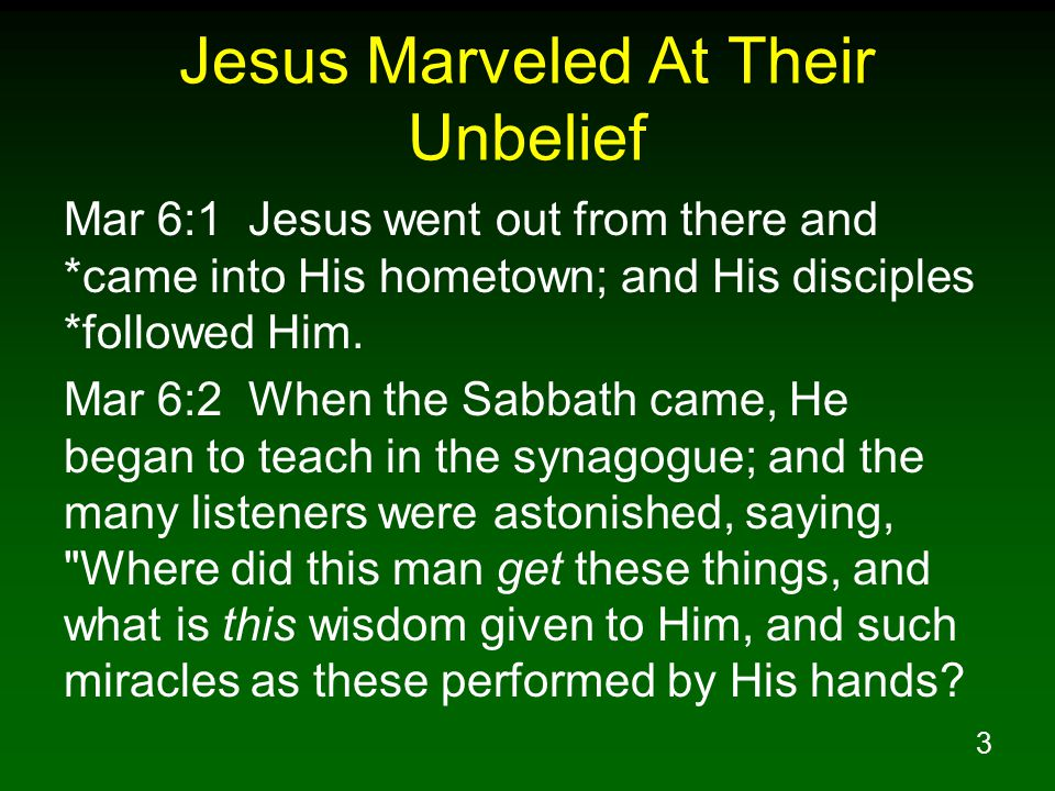 4 Jesus Marveled At Their Unbelief Mar 6:3 Is not this the carpenter, the son of Mary, and brother of James and Joses and Judas and Simon.