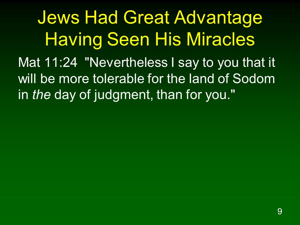10 Jews Had Great Advantage Having Heard His Teaching Luk 2:41 Now His parents went to Jerusalem every year at the Feast of the Passover.
