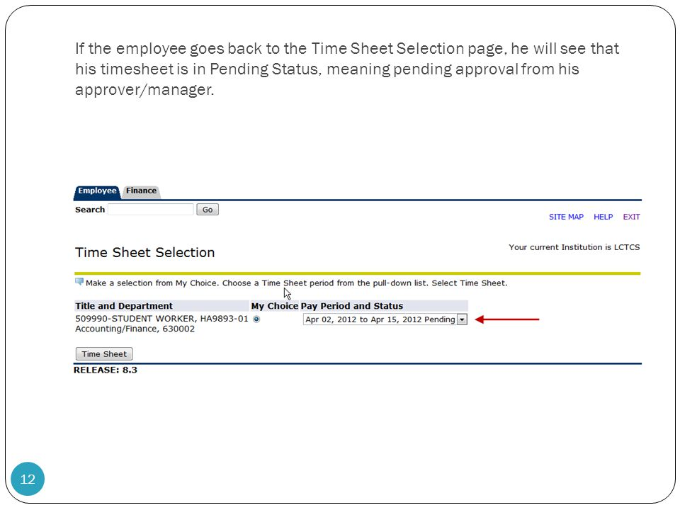 If the employee goes back to the Time Sheet Selection page, he will see that his timesheet is in Pending Status, meaning pending approval from his approver/manager.