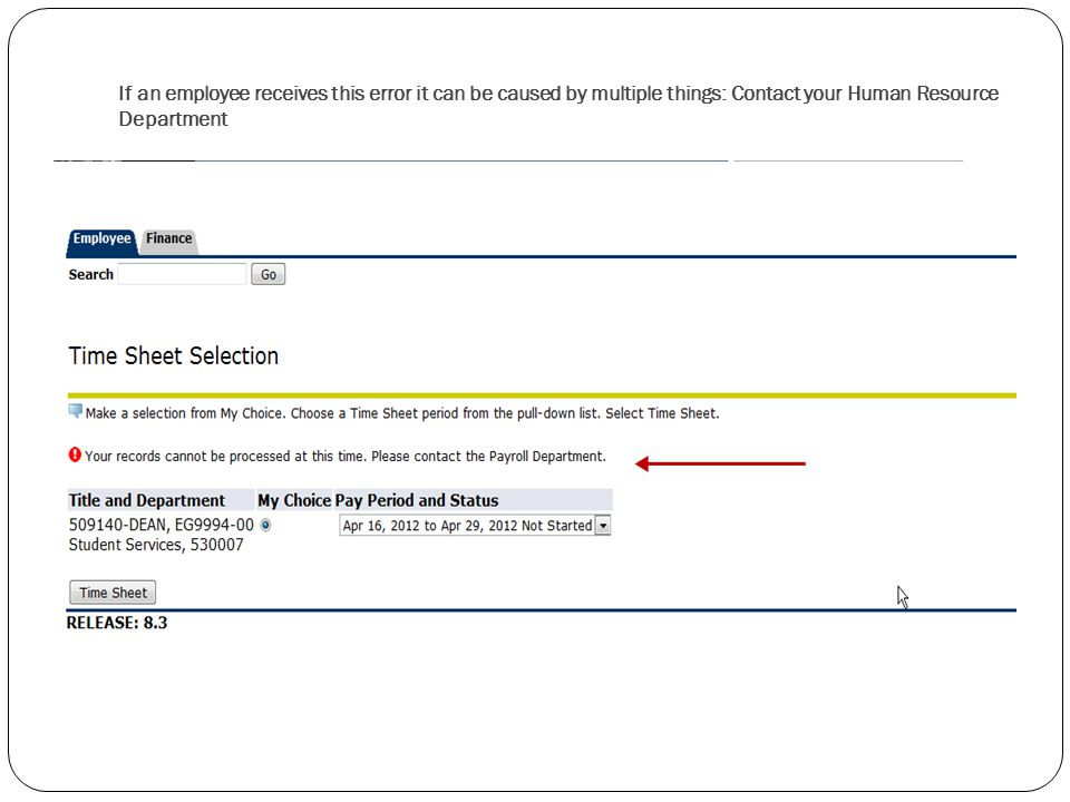 If an employee receives this error it can be caused by multiple things: Contact your Human Resource Department