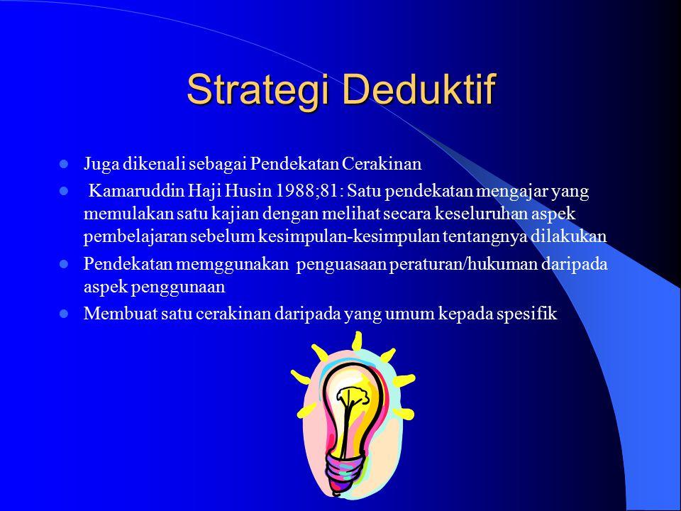 Strategi Deduktif Juga dikenali sebagai Pendekatan Cerakinan Kamaruddin Haji Husin 1988;81: Satu pendekatan mengajar yang memulakan satu kajian dengan