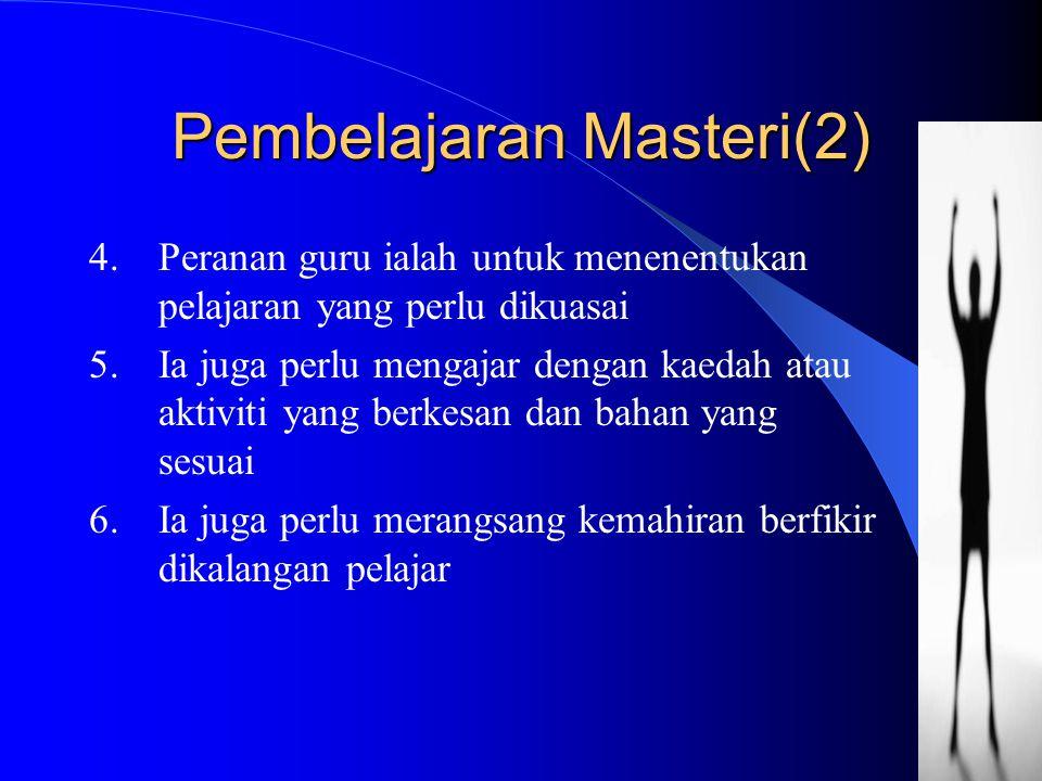 Pembelajaran Masteri(2) 4.Peranan guru ialah untuk menenentukan pelajaran yang perlu dikuasai 5.Ia juga perlu mengajar dengan kaedah atau aktiviti yan