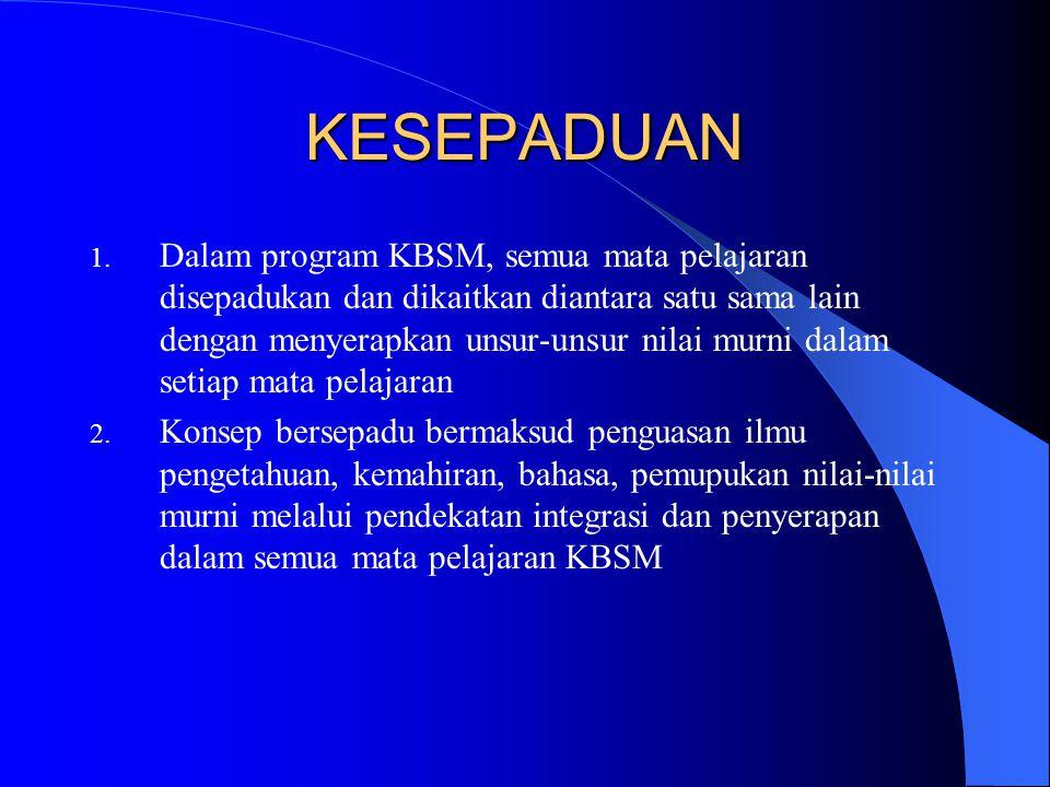 KESEPADUAN 1. Dalam program KBSM, semua mata pelajaran disepadukan dan dikaitkan diantara satu sama lain dengan menyerapkan unsur-unsur nilai murni da