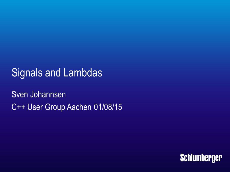 Signals and Lambdas Sven Johannsen C++ User Group Aachen 01/08/15
