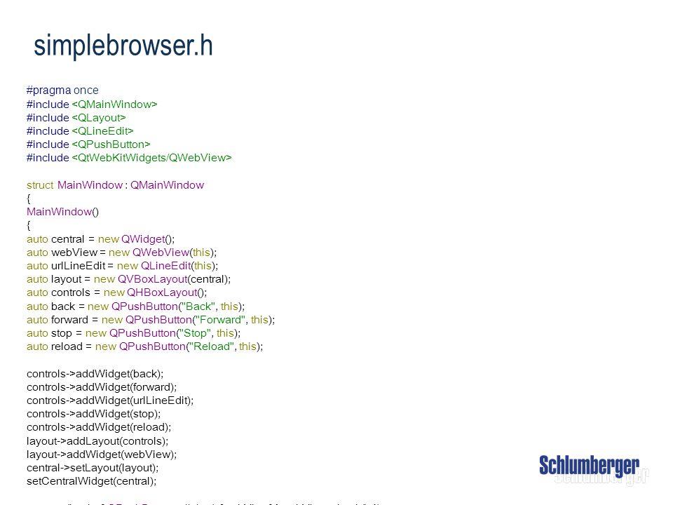 simplebrowser.h #pragma once #include #include struct MainWindow : QMainWindow { MainWindow() { auto central = new QWidget(); auto webView = new QWebV
