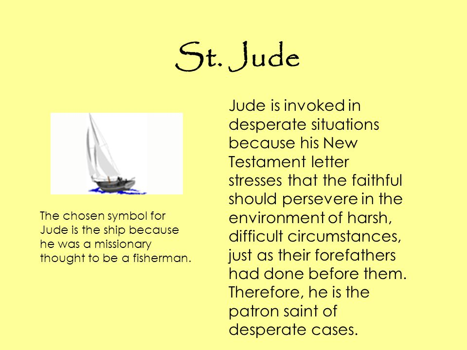 St. Jude Jude is invoked in desperate situations because his New Testament letter stresses that the faithful should persevere in the environment of ha