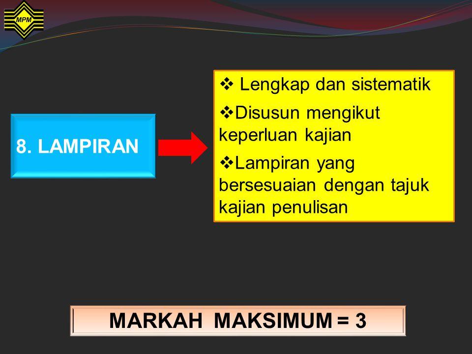 7. SENARAI RUJUKAN MARKAH MAKSIMUM = 3  Lengkap dan sistematik mengikut Gaya Dewan  Disusun mengikut abjad dan tahun penerbitan  Tidak kurang darip