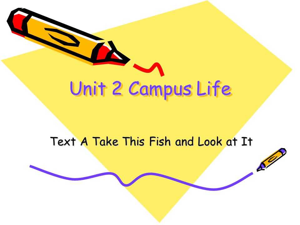 Unit 2 Campus Life Text A Take This Fish and Look at It