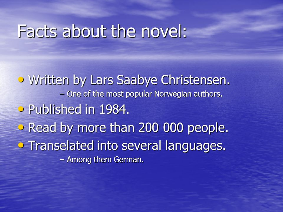 Facts about the novel: Written by Lars Saabye Christensen.