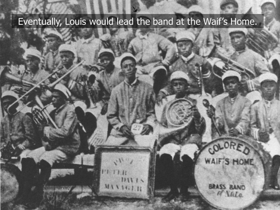 Eventually, Louis would lead the band at the Waif's Home.