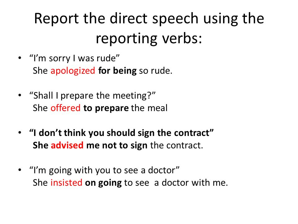 Report the direct speech using the reporting verbs: I'm sorry I was rude She apologized for being so rude.