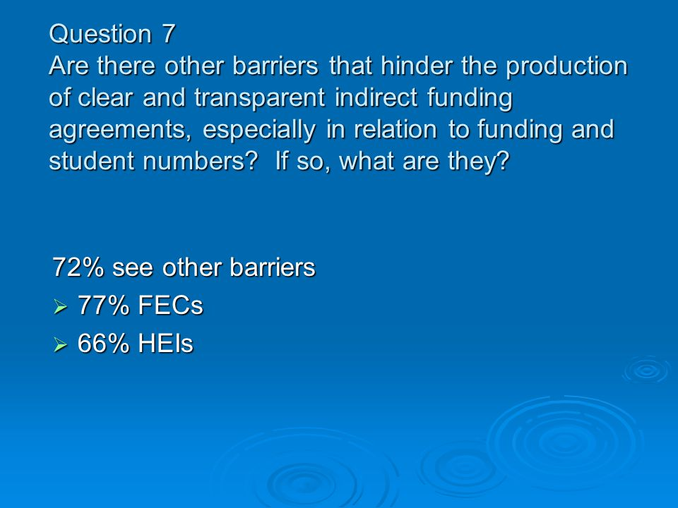 Question 7 Are there other barriers that hinder the production of clear and transparent indirect funding agreements, especially in relation to funding and student numbers.