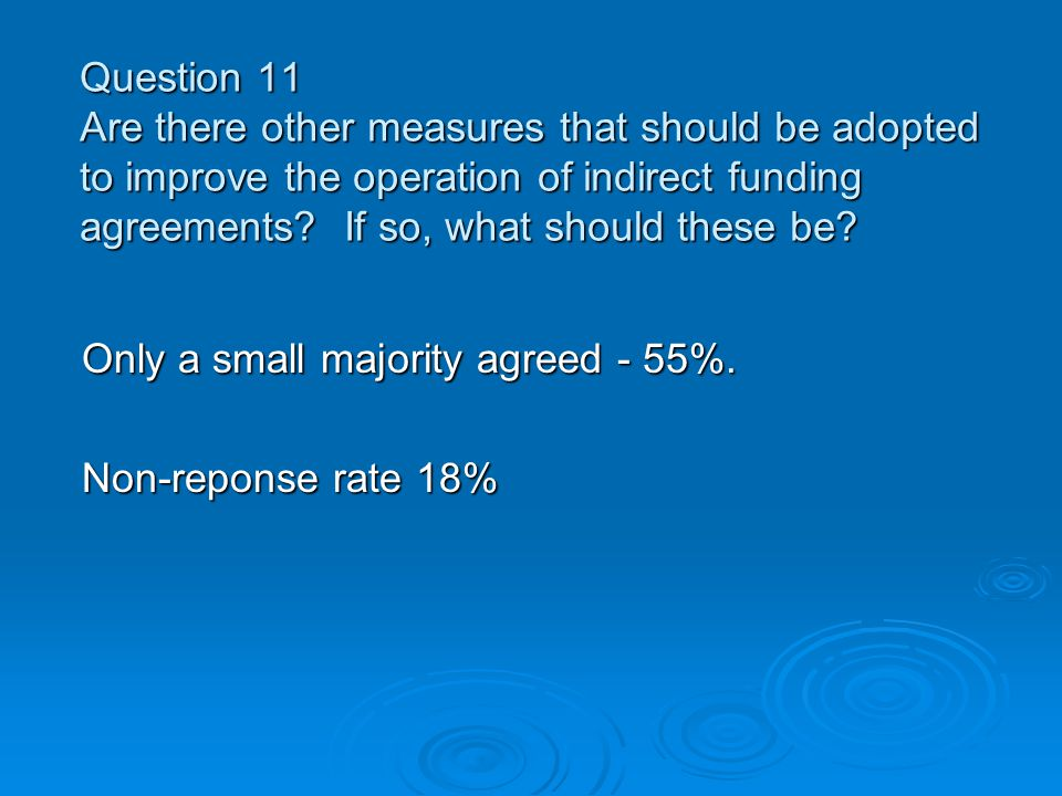 Question 11 Are there other measures that should be adopted to improve the operation of indirect funding agreements.