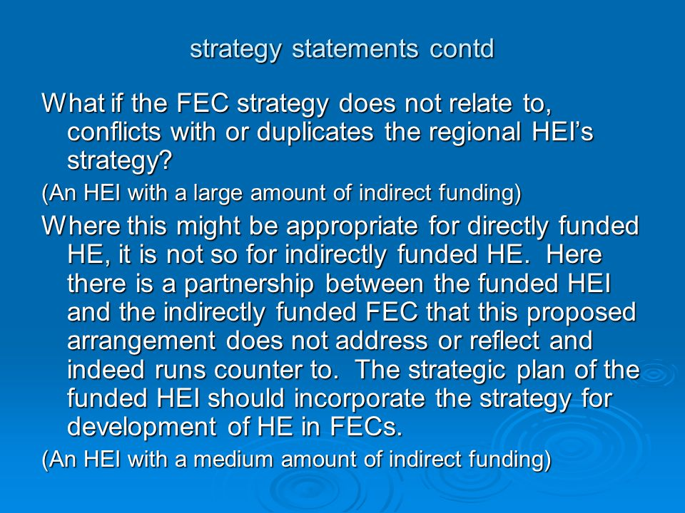 strategy statements contd What if the FEC strategy does not relate to, conflicts with or duplicates the regional HEI's strategy.