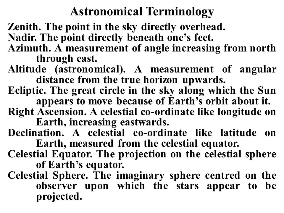 Astronomical Terminology Zenith.The point in the sky directly overhead.