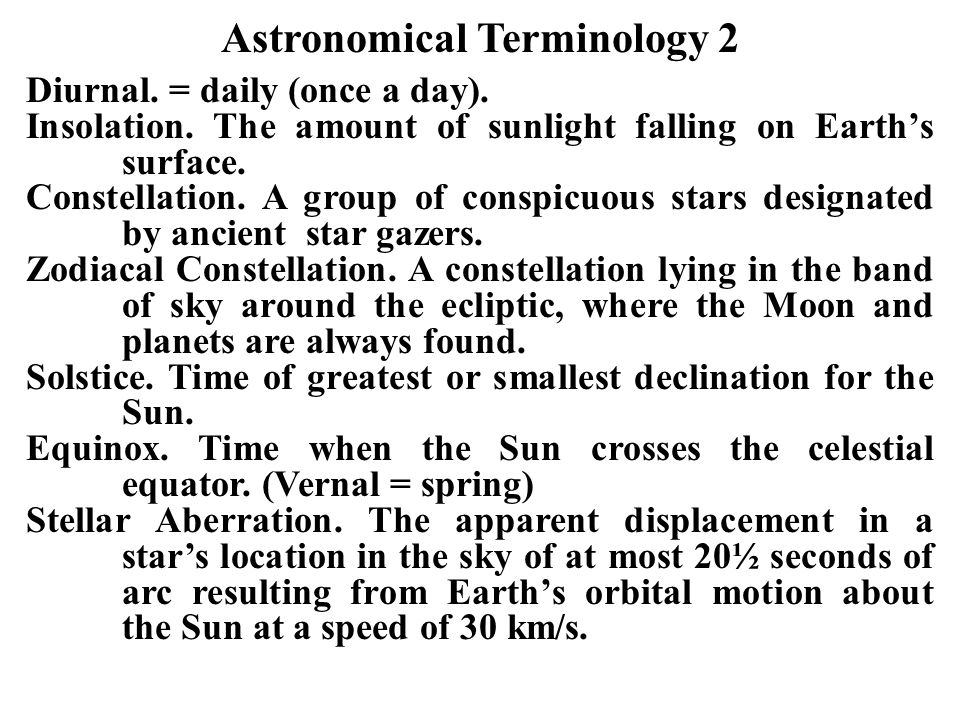 Astronomical Terminology 2 Diurnal.= daily (once a day).