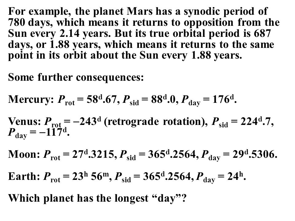 For example, the planet Mars has a synodic period of 780 days, which means it returns to opposition from the Sun every 2.14 years.