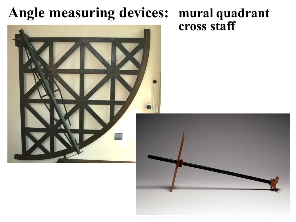 Angle measuring devices: mural quadrant cross staff