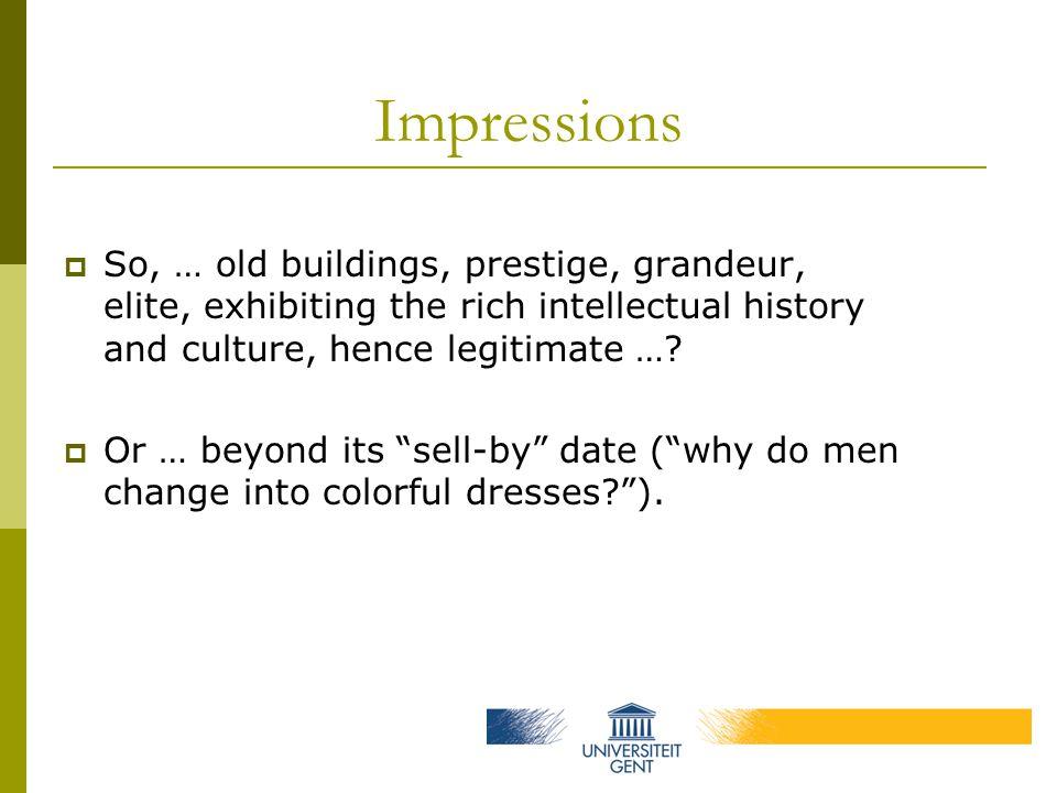 Impressions  So, … old buildings, prestige, grandeur, elite, exhibiting the rich intellectual history and culture, hence legitimate ….