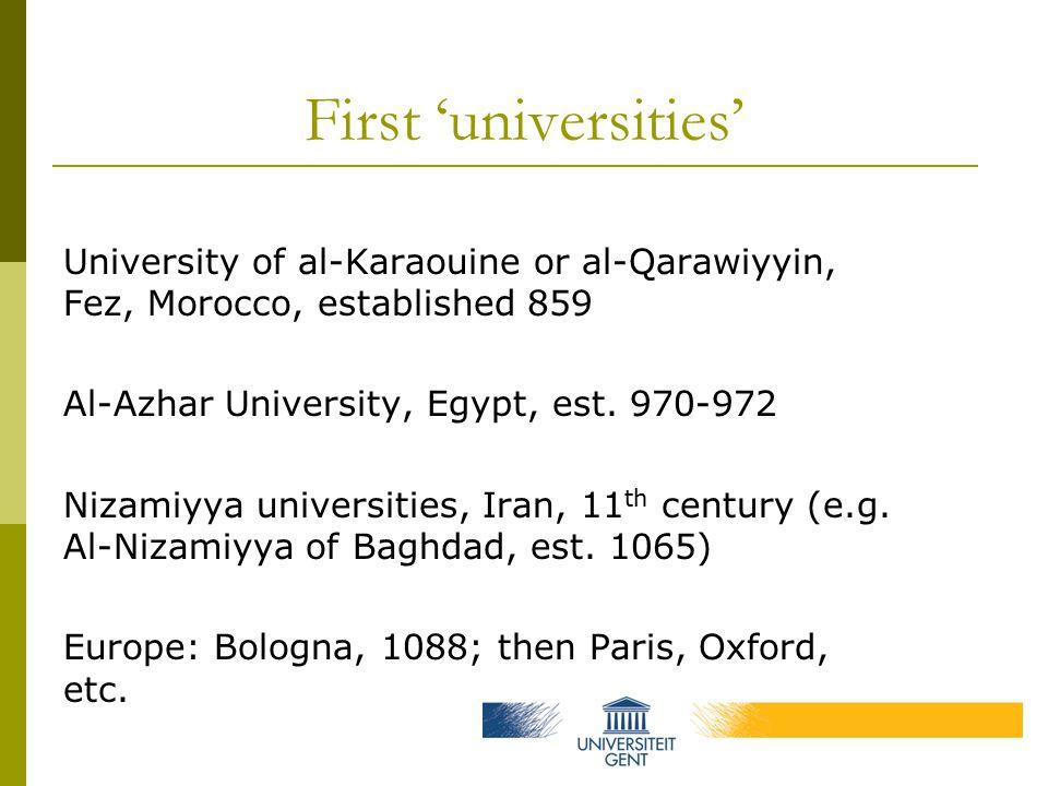 First 'universities' University of al-Karaouine or al-Qarawiyyin, Fez, Morocco, established 859 Al-Azhar University, Egypt, est.