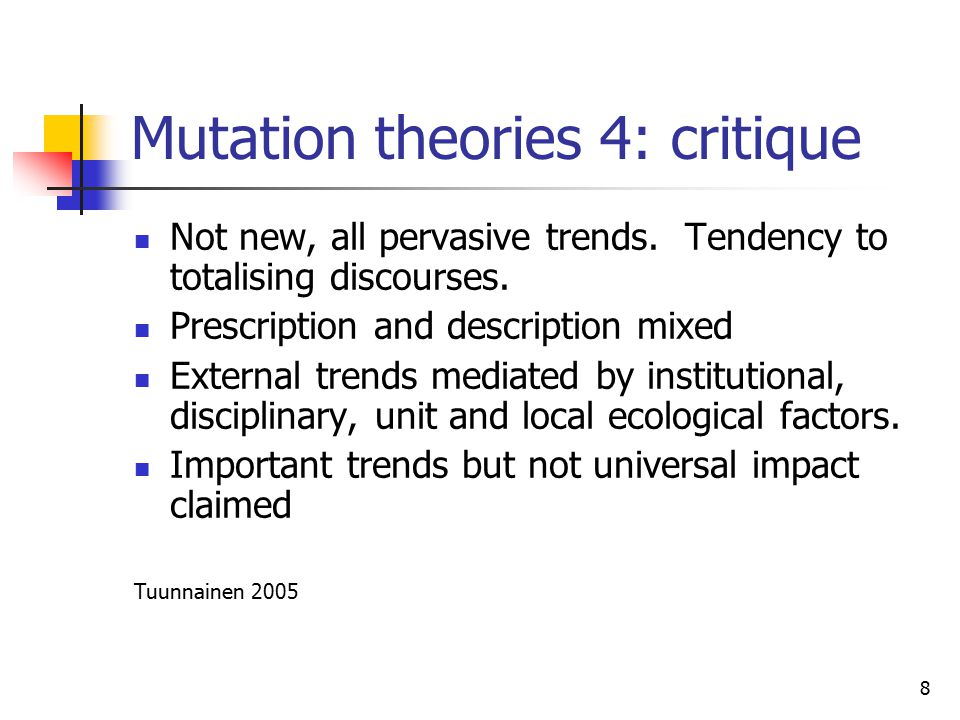 8 Mutation theories 4: critique Not new, all pervasive trends.