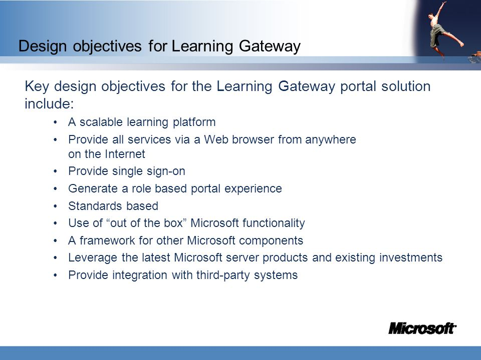 Design objectives for Learning Gateway Key design objectives for the Learning Gateway portal solution include: A scalable learning platform Provide al