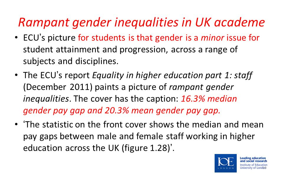 Rampant gender inequalities in UK academe ECU's picture for students is that gender is a minor issue for student attainment and progression, across a range of subjects and disciplines.