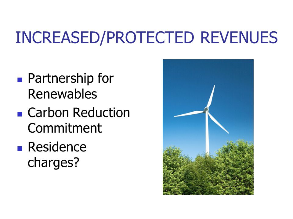 INCREASED/PROTECTED REVENUES Partnership for Renewables Carbon Reduction Commitment Residence charges