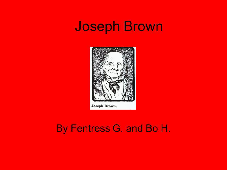 Joseph Brown By Fentress G. and Bo H.