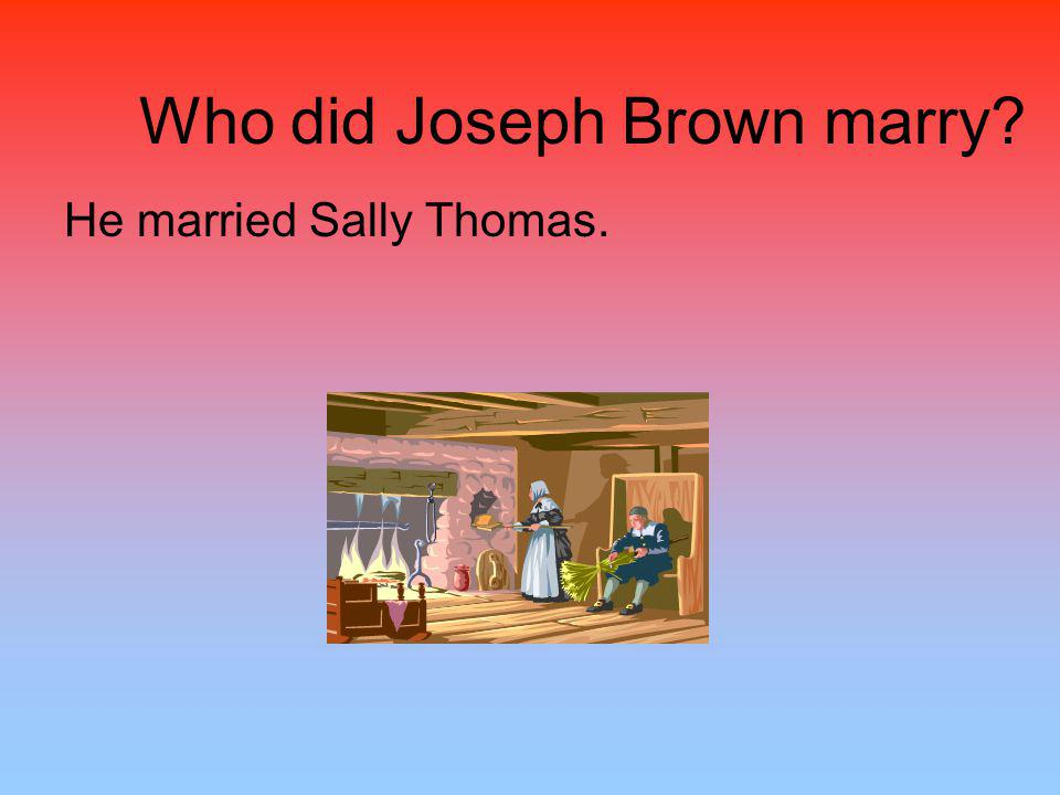 Who did Joseph Brown marry? He married Sally Thomas.