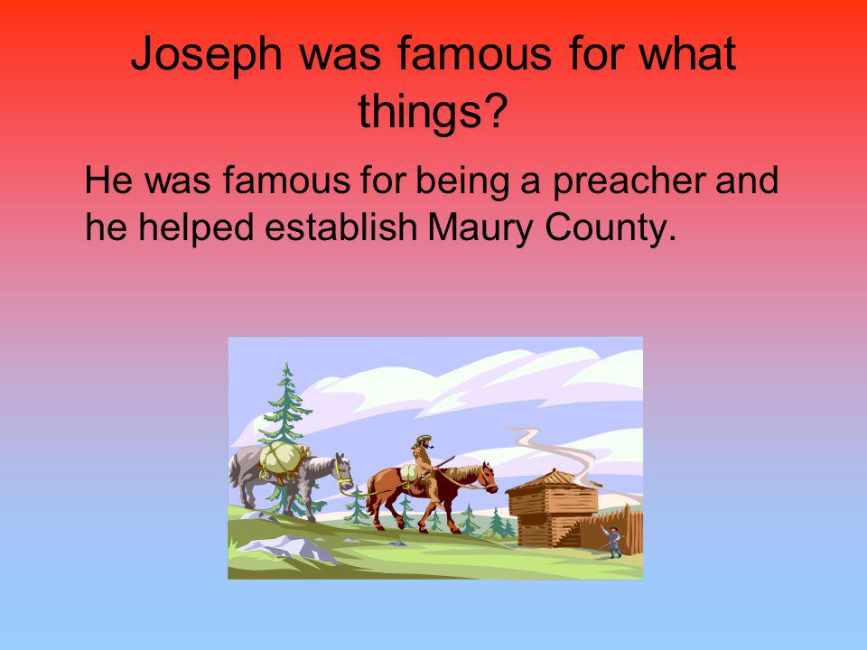 Joseph was famous for what things? He was famous for being a preacher and he helped establish Maury County.
