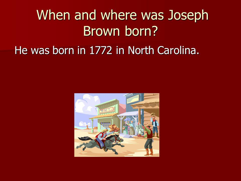 When and where was Joseph Brown born. When and where was Joseph Brown born.