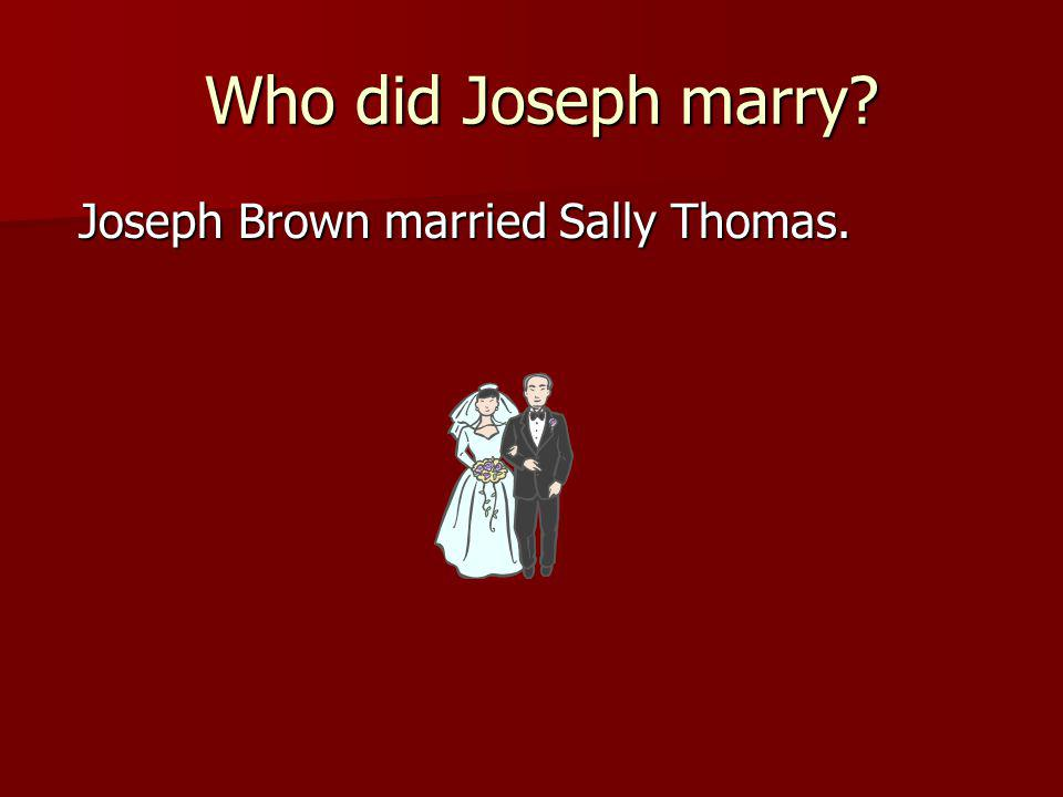 Who did Joseph marry. Who did Joseph marry. Joseph Brown married Sally Thomas.