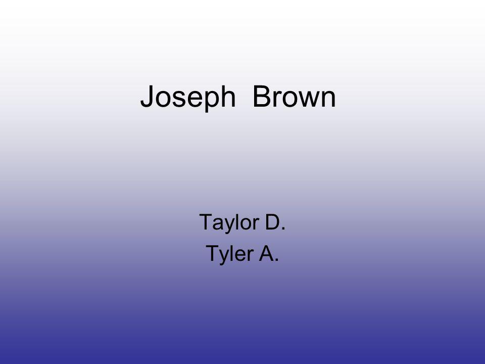 Joseph Brown Taylor D. Tyler A.